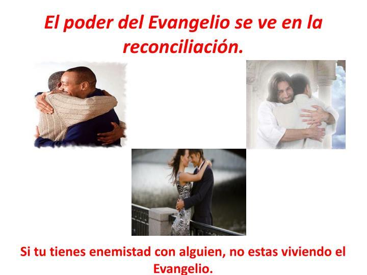 El poder del Evangelio se ve en la reconciliación.