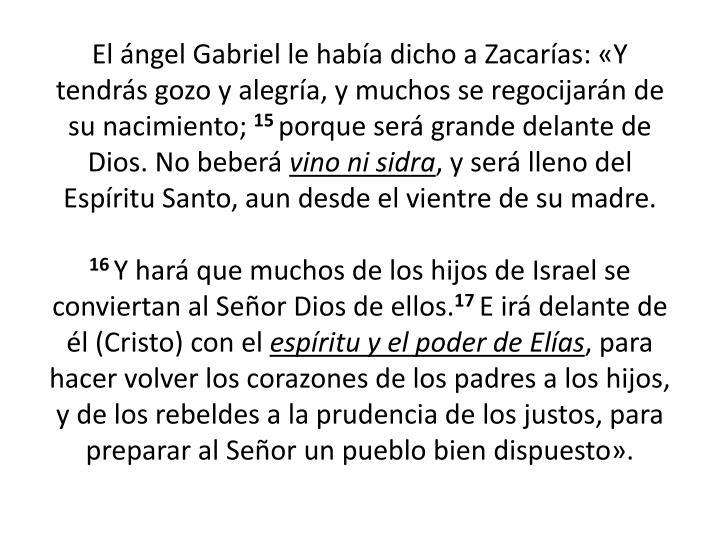 El ángel Gabriel le había dicho a Zacarías: «Y