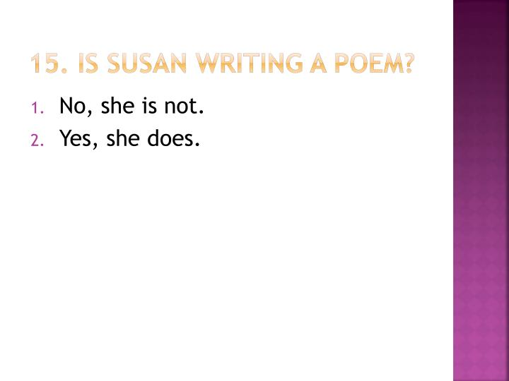 15. Is Susan writing a poem?