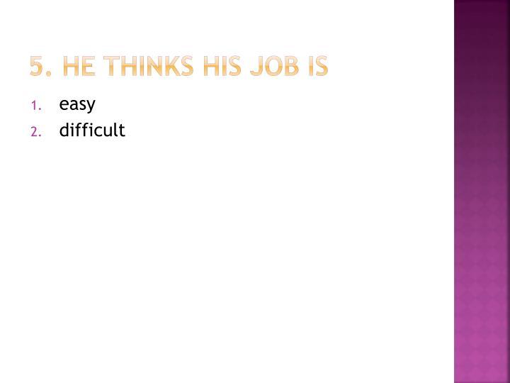 5. He
