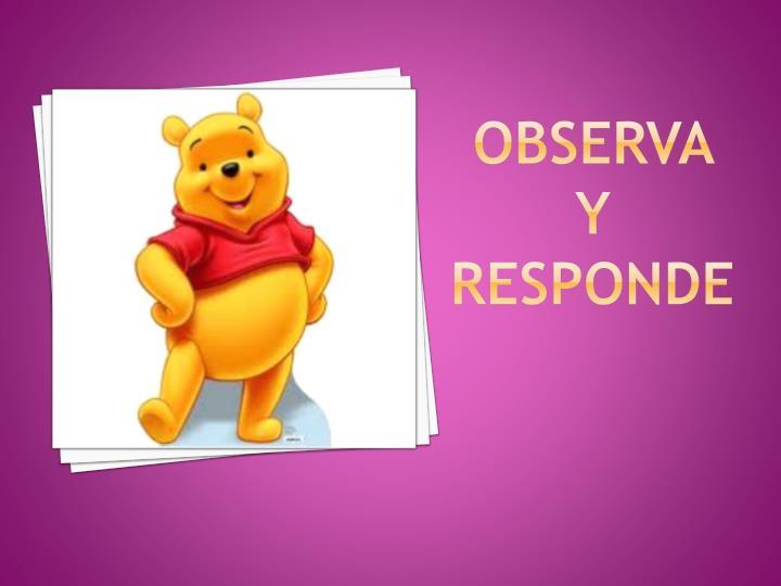 OBSERVA Y RESPONDE