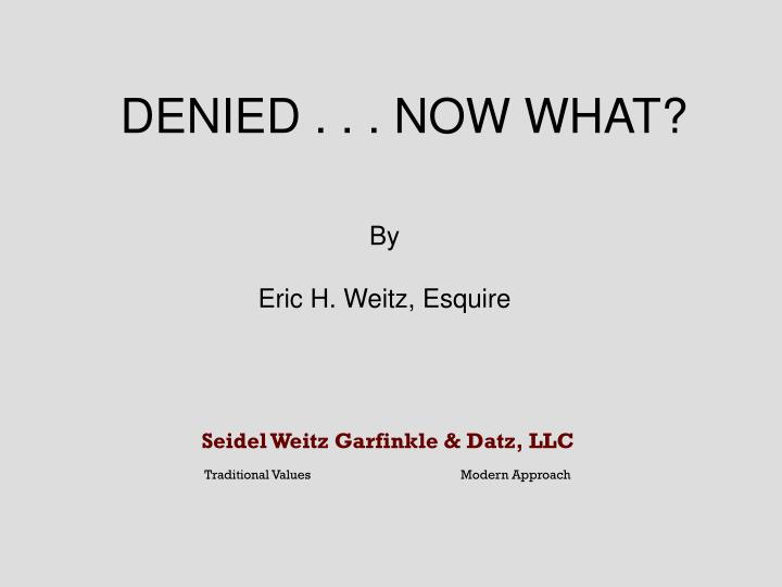 DENIED . . . NOW WHAT?