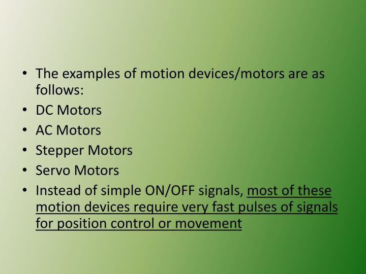 The examples of motion devices/motors are as follows: