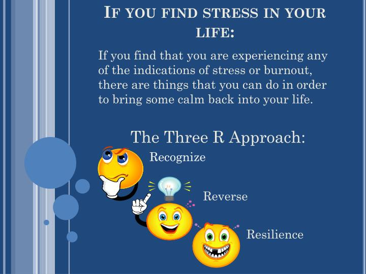 If you find stress in your life: