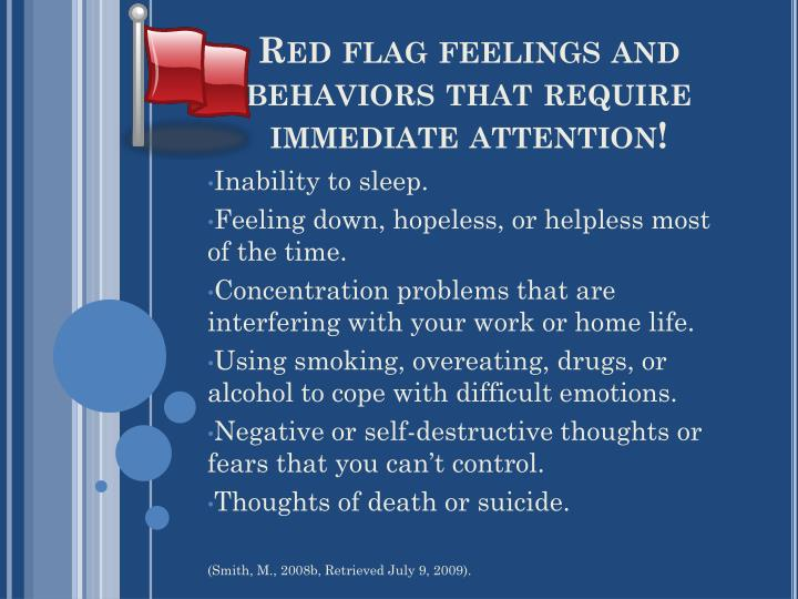 Red flag feelings and behaviors that require immediate attention!