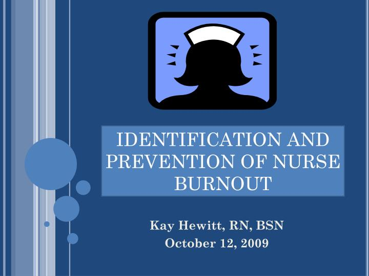 IDENTIFICATION AND PREVENTION OF NURSE BURNOUT