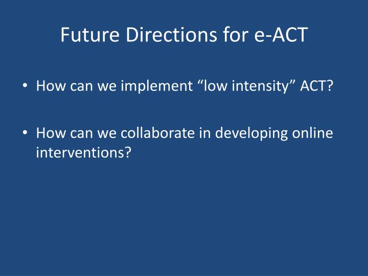 Future Directions for e-ACT