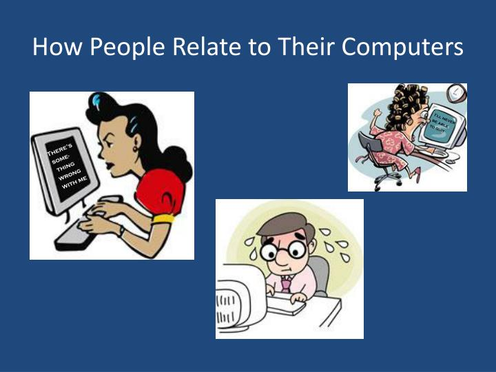 How People Relate to Their Computers
