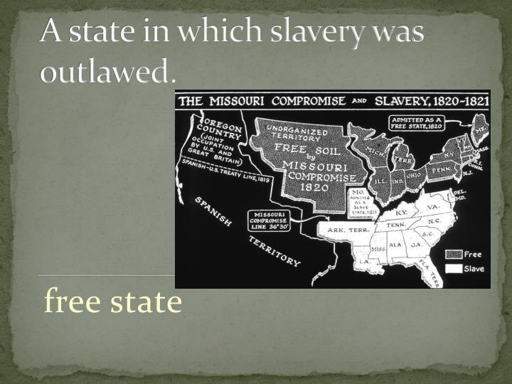 A state in which slavery was outlawed.