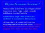 why use resonance structures