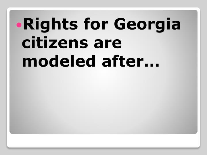 Rights for Georgia citizens are modeled after…