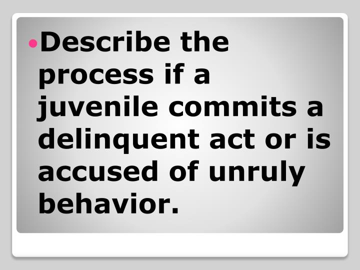 Describe the process if a juvenile commits a delinquent act or is accused of unruly behavior.