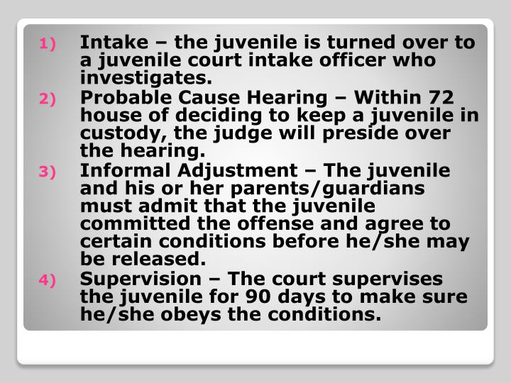 Intake – the juvenile is turned over to a juvenile court intake officer who investigates.