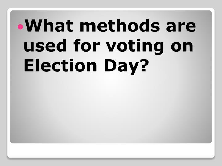 What methods are used for voting on Election Day?