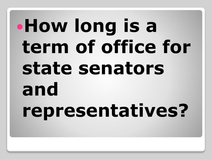 How long is a term of office for state senators and representatives?