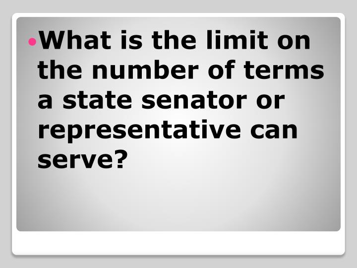 What is the limit on the number of terms a state senator or representative can serve?
