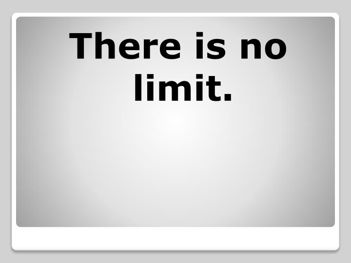 There is no limit.