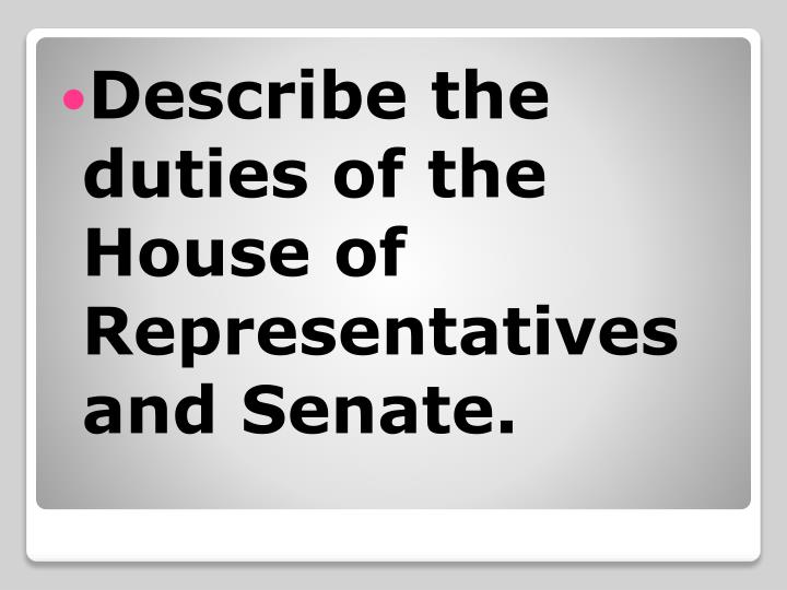 Describe the duties of the House of Representatives and Senate.