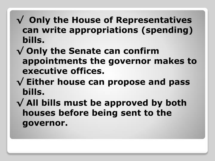 √  Only the House of Representatives can write appropriations (spending) bills.