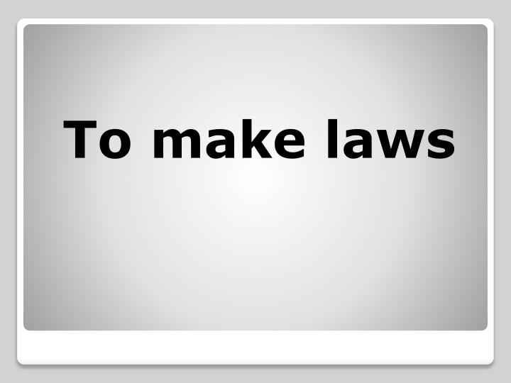 To make laws