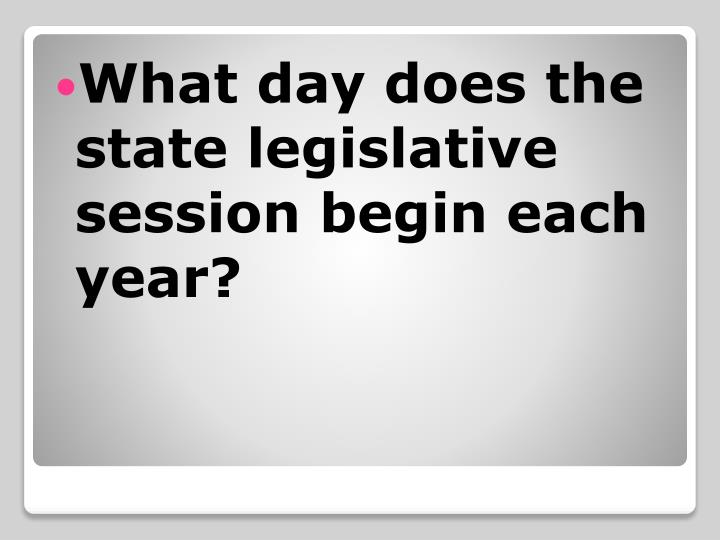 What day does the  state legislative session begin each year?
