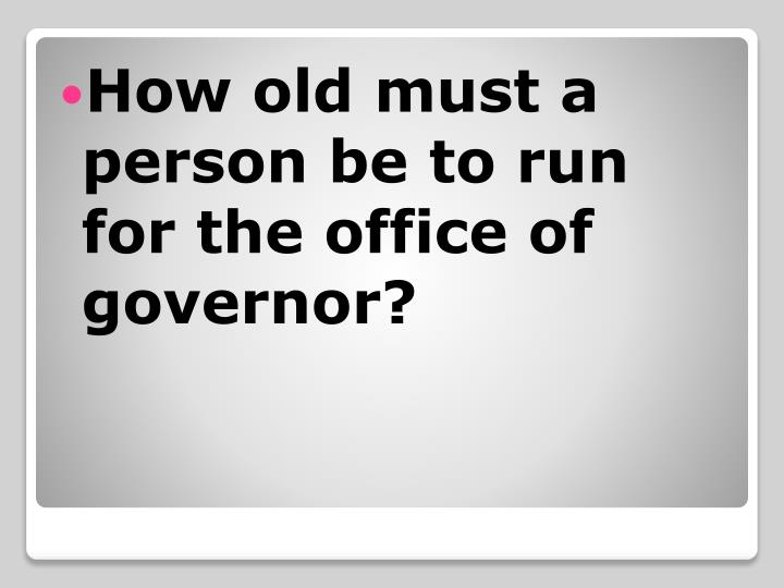 How old must a person be to run for the office of governor?