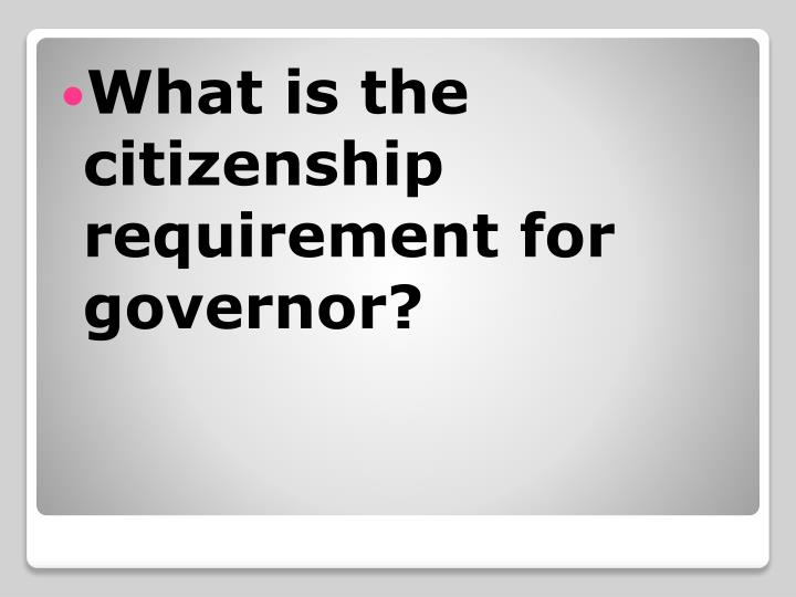 What is the citizenship requirement for governor?
