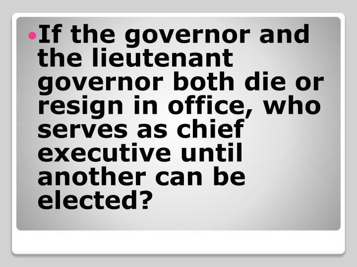 If the governor and the lieutenant governor both die or resign in office, who serves as chief executive until another can be elected?