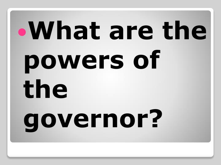 What are the powers of the governor?