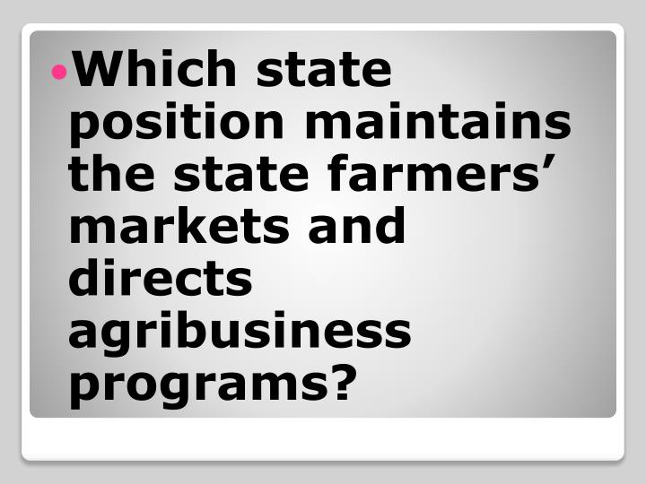 Which state position maintains the state farmers' markets and directs agribusiness programs?