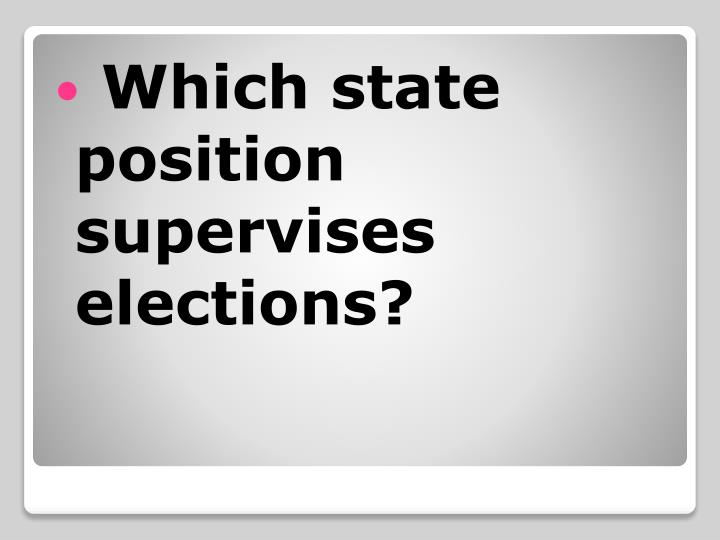 Which state position supervises elections?