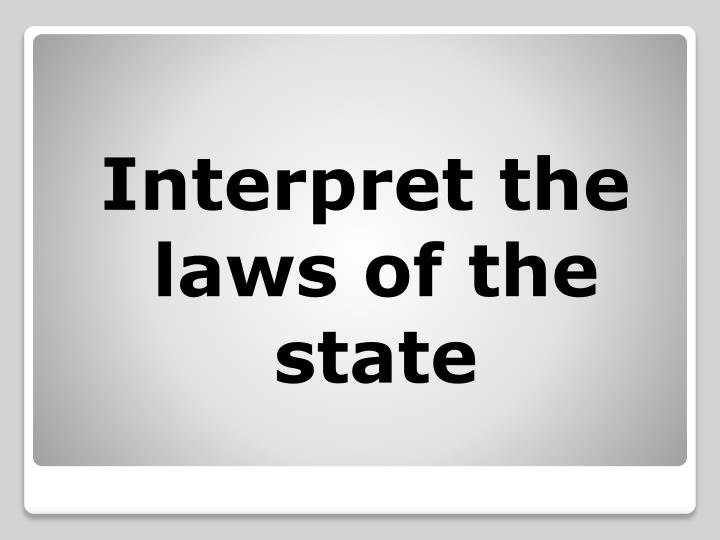 Interpret the laws of the state
