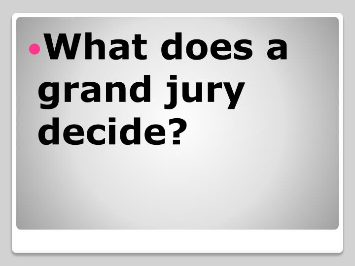 What does a grand jury decide?
