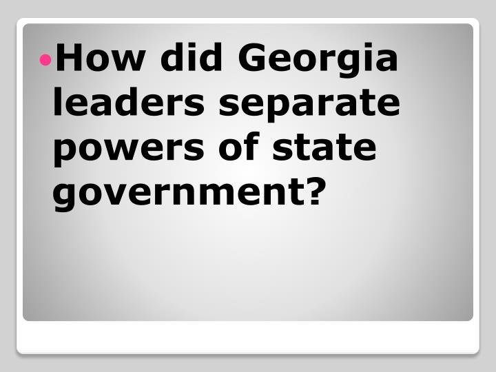 How did Georgia leaders separate powers of state government?