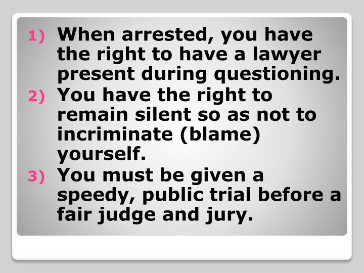 When arrested, you have the right to have a lawyer present during questioning.