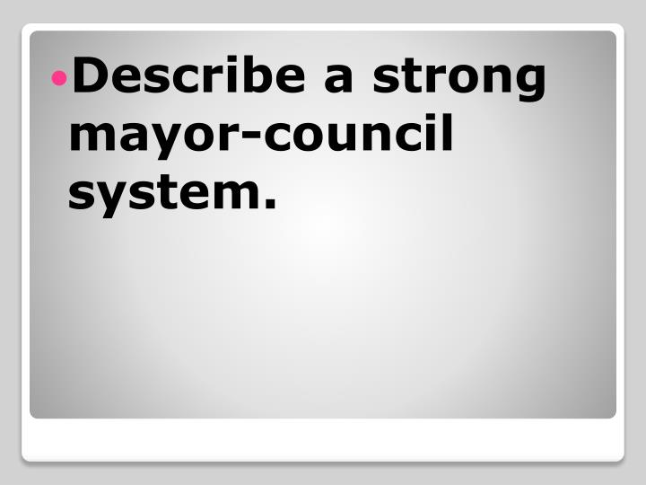 Describe a strong mayor-council system.