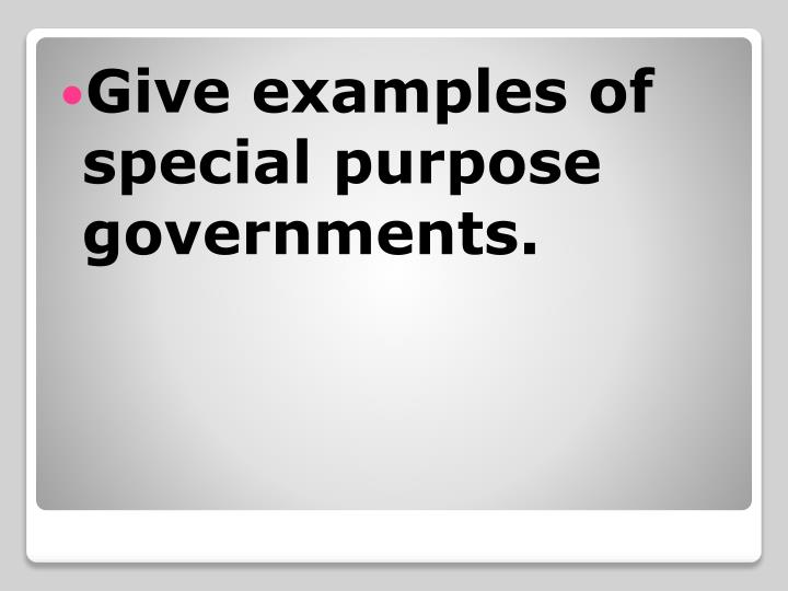 Give examples of special purpose governments.