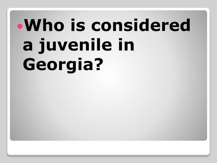 Who is considered a juvenile in Georgia?