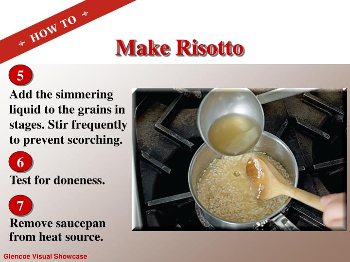 Add the simmering liquid to the grains in stages. Stir frequently to prevent scorching.