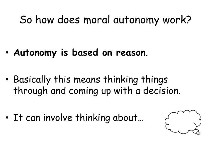 So how does moral autonomy work?