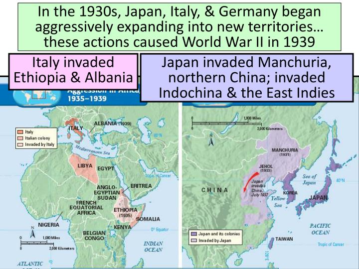 In the 1930s, Japan, Italy, & Germany began aggressively expanding into new territories… these actions caused World War II in 1939