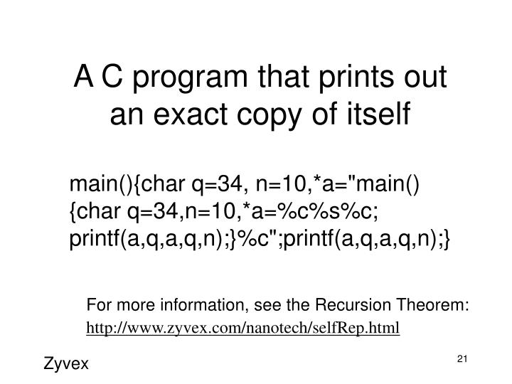 A C program that prints out an exact copy of itself