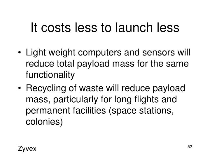 It costs less to launch less