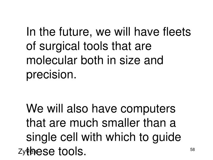 In the future, we will have fleets of surgical tools that are molecular both in size and precision.