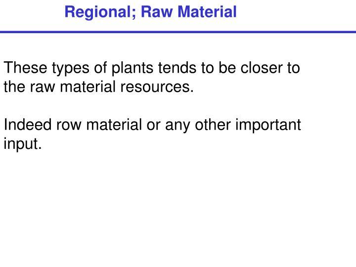 Regional; Raw Material