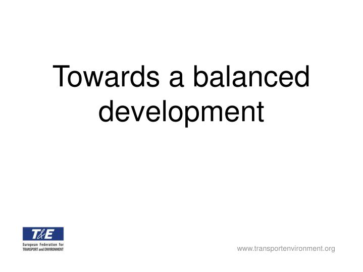 Towards a balanced development