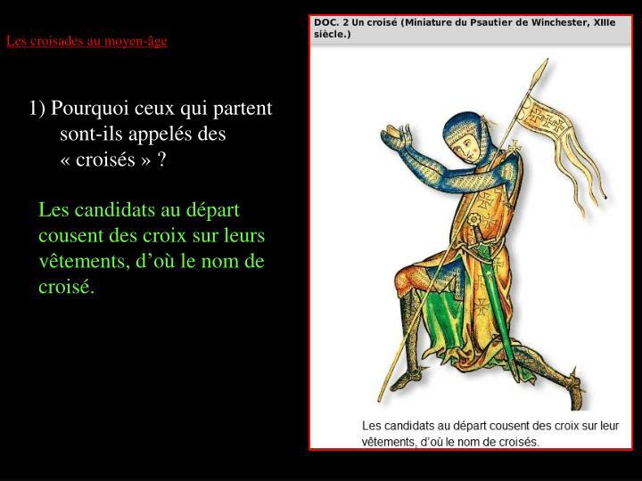 1) Pourquoi ceux qui partent sont-ils appelés des        «croisés» ?