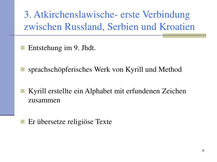 3. Atkirchenslawische- erste Verbindung