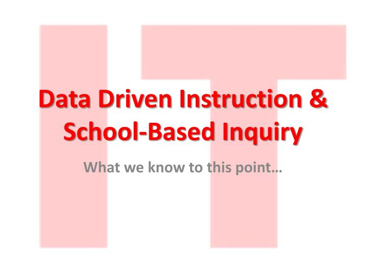 Data driven instruction school based inquiry