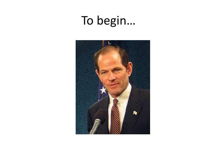 To begin…